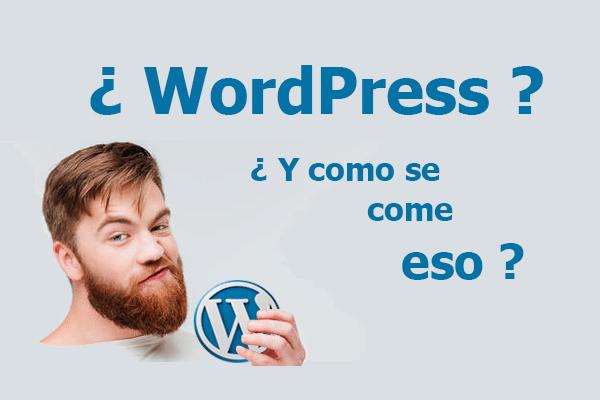 ¿WordPress? ¿Y como se come eso?