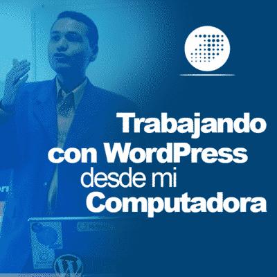 Trabajando con WordPress en mi Computadora